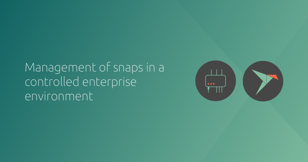 Management of snaps in a controlled, enterprise environment | Ubuntu
